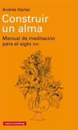 Construir un alma. Manual de meditación para el siglo XXI - Ibáñez, Andrés