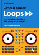 Loops 2. Una historia de la música electrónica en el siglo XXI - Blánquez, Javier