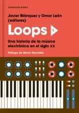 Loops 1: Una historia de la música electrónica en el siglo XX - Blánquez, Javier