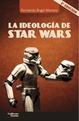 La ideología de Star Wars - Moreno, Fernando Ángel