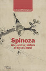 Spinoza. Vida, escritos y sistema de filosofía moral - Domínguez, Atilano