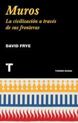 Muros. La civilización a través de sus fronteras - Frye, David