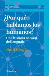 Por qué hablamos los humanos? Una historia natural del lenguaje - Berger, Ruth