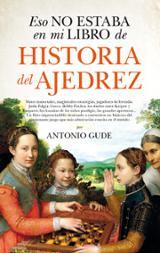 Eso no estaba en mi libro de historia del ajedrez - Gude, Antonio