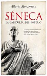 Séneca. La sabiduría del imperio - Monterroso, Alberto