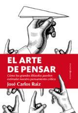 El arte de pensar - Ruiz, José Carlos