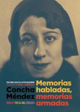 Concha Méndez. Memorias habladas, memorias armadas - Ulacia, Paloma