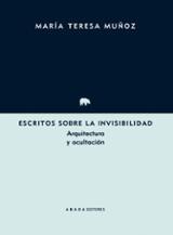 Escritos sobre la invisibilidad. Arquitectura y ocultación - Muñoz, Maria Teresa