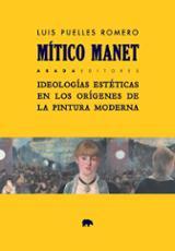 Mítico Manet. Ideologías estéticas en los orígenes de la pintura m