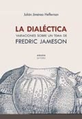 La dialéctica. Variaciones sobre un tema de Fredric Jameson - Jiménez Heffernan, Julián