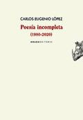 Poesía incompleta (1980-2020) - López Guarín, Carlos Eugenio