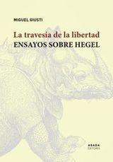 La travesía de la libertad: Ensayos sobre Hegel - Giusti, Miguel