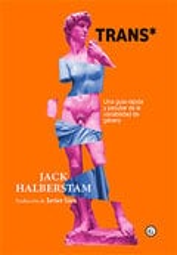 TRANS*. Una guía rápida y peculiar de la variabilidad de género - Halberstam, Jack