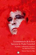 La resistencia de la loca barroca de Pedro Lemebel - Figueroa Díaz, Tamara