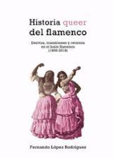 Historia queer del flamenco - López Rodríguez, Fernando