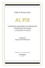 Al pie. Caprichos, desastres, tauromaquias y disparates en torno  - Romero, Pedro G.