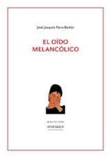 El oído melancólico. Expresión e imágenes de la acufenolipemanía - Parra Bañón, José Joaquín