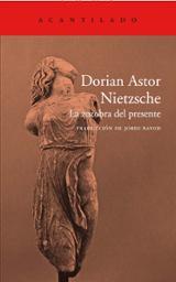 Nietzsche. La zozobra del presente - Astor, Dorian