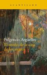 El otoño de la casa de los sauces - Argüelles, Fulgencio