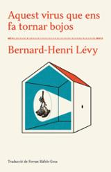 Aquest virus que ens fa tornar bojos - Lévy, Bernard-Henri