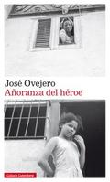 Añoranza del héroe - Ovejero, José