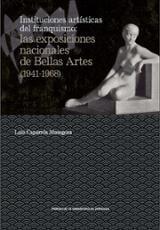 Instituciones artísticas del franquismo: las exposiciones naciona - Caparrós Masegosa, Lola