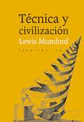 Técnica y civilización - Mumford, Lewis