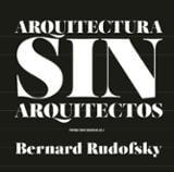 Arquitectura sin arquitectos - Rudofsky, Bernard