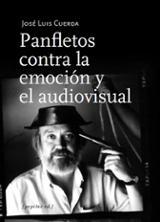 Panfletos contra la emoción y el audiovisual - Cuerda, José Luis