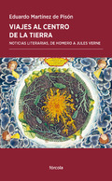 Viajes al centro de la tierra. Noticias literarias, de Homero a J - Martínez de Pisón, Eduardo