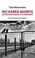 No habrá muerte. Letras del gulag y el nazimo.