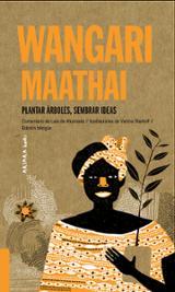 Wangari Maathai: Plantar árboles, sembrar ideas. Bilingüe. - De Ahumada, Laia