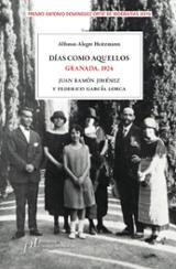 Días como aquellos. Granada, 1924. Juan Ramón Jiménez y Federico  - Alegre, Alfonso