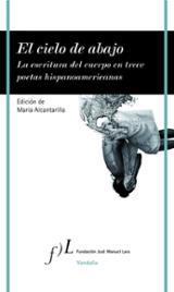 El cielo de abajo. La escritura del cuerpo en trece poetas hispan - Alcantarilla, María