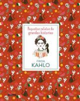 Frida Kahlo. Pequeños relatos de grandes historias - Madriz, Marianna