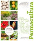 Permacultura. Cultive un jardín productivo, sostenible y respetu - Mikolajski, Andrew