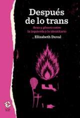 Después de lo trans. Sexo y género entra la izquierda y lo identi - Duval, Elizabeth