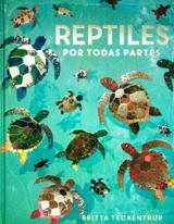 Reptiles por todas partes - Teckentrup, Britta