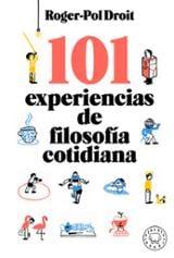 101 experiencias de filosofía cotidiana - Droit, Roger-Pol