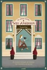 El Gran Hotel Wes Anderson. El universo ilustrado del cineasta má - Díaz, Nuria
