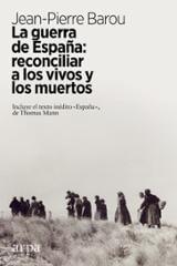 La guerra de España: reconciliar a los vivos y a los muertos - Barou, Jean-Pierre