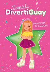 DANIELA DIVERTIGUAY 1 : ¡UNA FIESTA DE PIJAMAS!