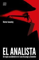El analista. Un espía accidental en el caso Assange y Snowden - Juanatey, Hector