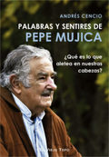 Palabras y sentires de Pepe Mújica - Cencio, Andrés