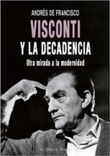 Visconti y la decadencia - de Francisco, Andrés