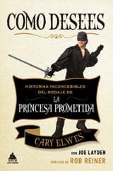 Como desees. Historias inconcebibles del rodaje de La Princesa Pr - Elwes, Cary
