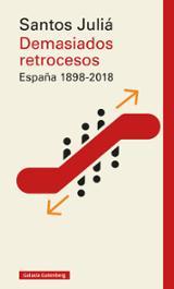 Demasiados retrocesos. España 1898 - 2018 - Juliá, Santos