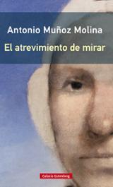 El atrevimiento de mirar - Muñoz Molina, Antonio