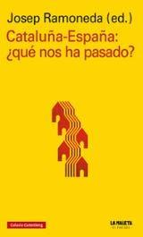Cataluña-España ¿qué nos ha pasado? - Ramoneda, Josep (ed.)