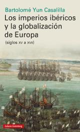 Los imperios ibéricos y la globalización de Europa (siglos XV a X - Yun Casalilla, Bartolomé